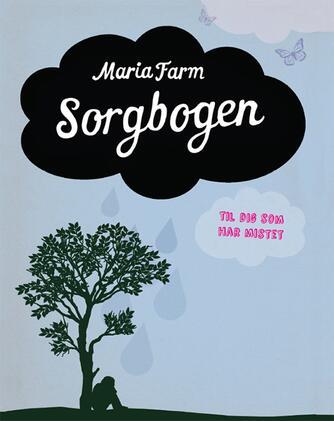 Maria Farm: Sorgbogen : til dig som har mistet