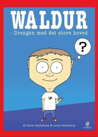 Dorte Grynderup: Waldur - drengen med det store hoved