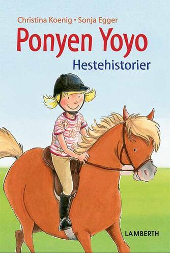 Christina Koenig: Ponyen Yoyo : hestehistorier