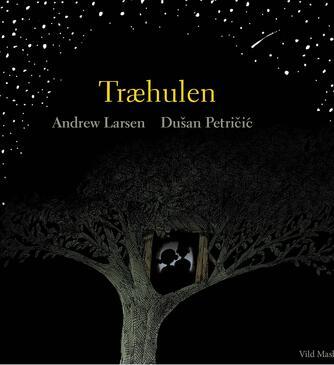 Andrew Larsen, Dušan Petričić: Træhulen