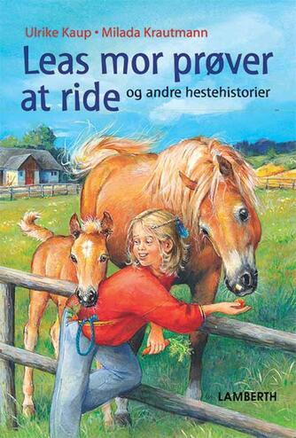 Ulrike Kaup: Leas mor prøver at ride og andre hestehistorier