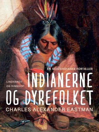 Charles Alexander Eastman: Indianerne og dyrefolket