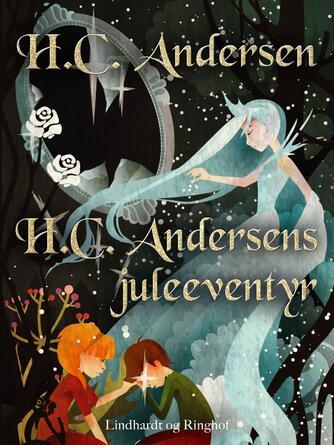 H. C. Andersen (f. 1805): H.C. Andersens juleeventyr (Lindhardt og Ringhof)