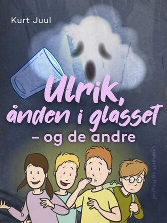 Kurt H. Juul: Ulrik, ånden i glasset - og de andre