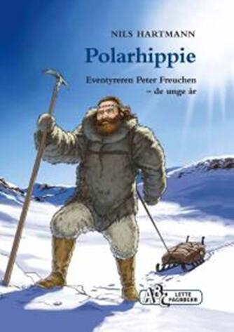 Nils Hartmann: Polarhippie : eventyreren Peter Freuchen - de unge år