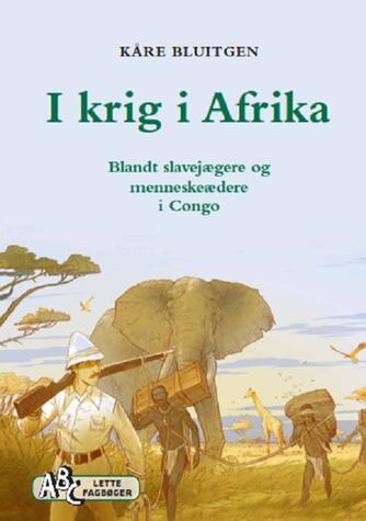Kåre Bluitgen: I krig i Afrika : blandt slavejægere og menneskeædere i Congo