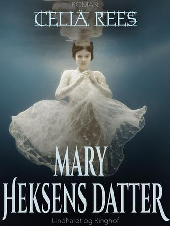 Celia Rees: Mary - heksens datter