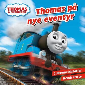 Britt Allcroft: Thomas på nye eventyr : 2 skønne historier
