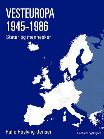Palle Roslyng-Jensen: Vesteuropa 1945-1986 : stater og mennesker