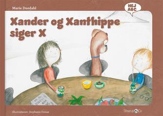 Marie Duedahl, Stephanie Donsø: Xander og Xanthippe siger X