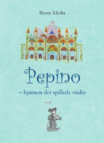 Bente Klerke: Pepino - bjørnen der spillede violin