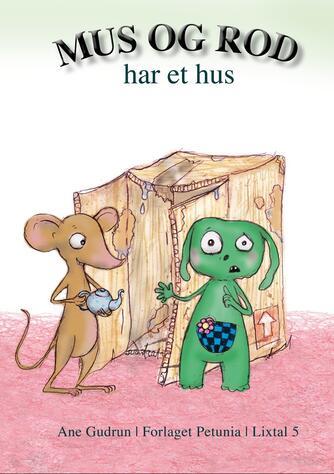 Ane Gudrun: Mus og Rod har et hus