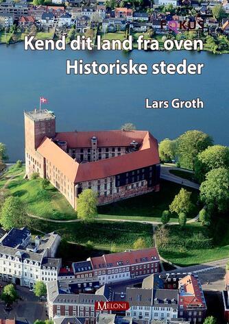 Lars Groth: Kend dit land fra oven - historiske steder
