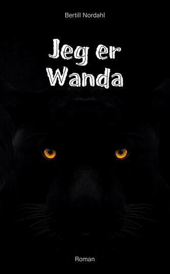 Bertill Nordahl: Jeg er Wanda : roman