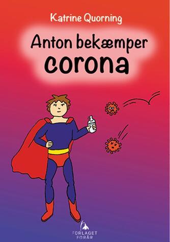 Katrine Quorning: Anton bekæmper corona