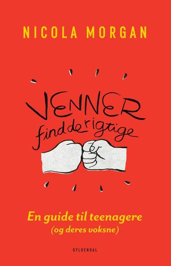 Nicola Morgan: Venner - find de rigtige : en guide til teenagere (og deres voksne)