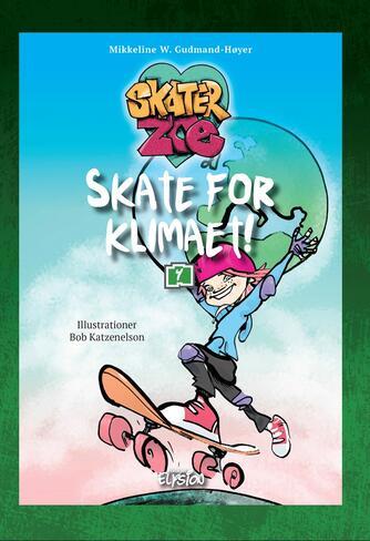 Mikkeline W. Gudmand-Høyer: Skate for klimaet!