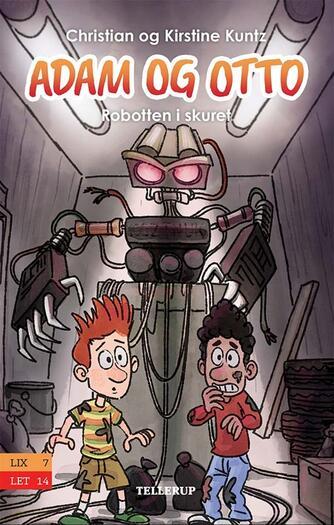 Kirstine Kuntz: Adam og Otto - robotten i skuret