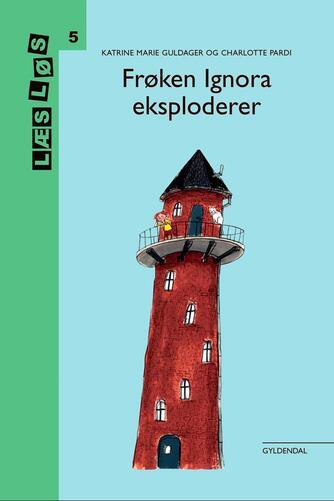 Katrine Marie Guldager: Frøken Ignora eksploderer (Letlæsningsudgave)