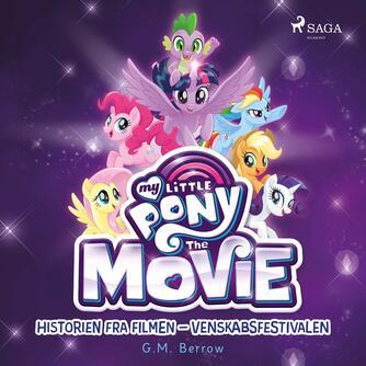 G. M. Berrow: My little pony the movie - historien fra filmen - venskabsfestivalen
