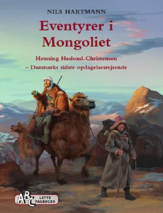 Nils Hartmann: Eventyrer i Mongoliet : Henning Haslund-Christensen - Danmarks sidste opdagelsesrejsende