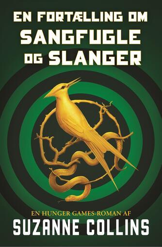 Suzanne Collins: En fortælling om sangfugle og slanger : en hunger games-roman