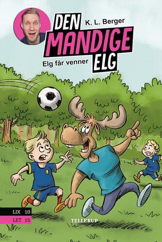 Katja L. Berger: Den Mandige Elg - Elg får venner