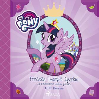 G. M. Berrow: My little pony - prinsesse Twilight Sparkle og læsehestenes glemte paradis
