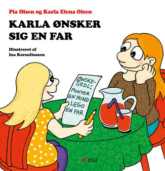 Pia Olsen (f. 1967-07-18), Karla Elena Olsen, Ina Korneliussen: Karla ønsker sig en far