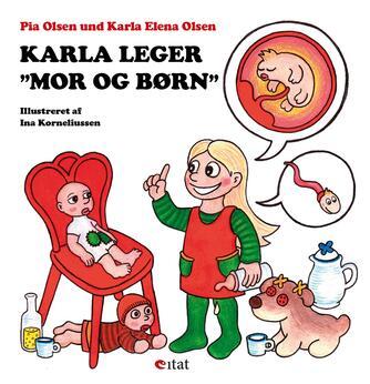 """Pia Olsen (f. 1967-07-18), Karla Elena Olsen, Ina Korneliussen: Karla leger """"mor og børn"""""""