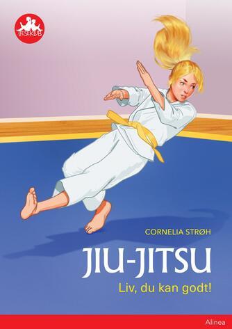 Cornelia Strøh: Jiu-Jitsu : Liv, du kan godt!