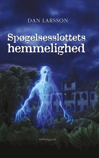 Dan Larsson: Spøgelsesslottets hemmelighed