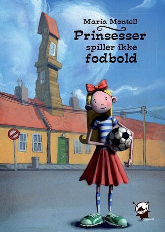 Maria Montell: Prinsesser spiller ikke fodbold