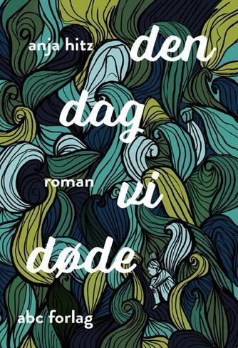 Anja Hitz: Den dag vi døde : roman