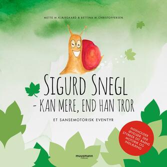 Mette Mouritzen Kjærgaard, Bettina Mouritzen Christoffersen, Anja Sølvhviid: Sigurd Snegl - kan mere, end han tror : et sansemotorisk eventyr