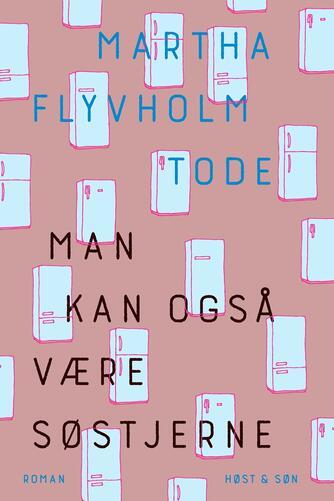 Martha Flyvholm Tode (f. 1993): Man kan også være søstjerne : roman