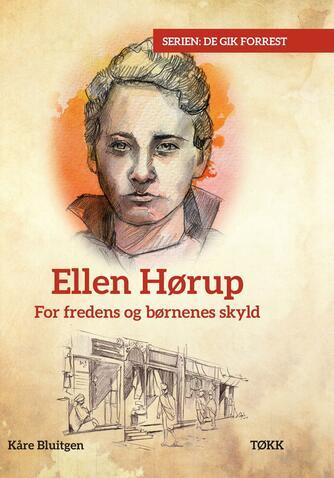 Kåre Bluitgen: Ellen Hørup : for fredens og børnenes skyld