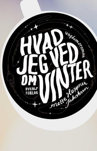 Mette Høppner Jakobsen (f. 1989): Hvad jeg ved om Vinter : ungdomsroman