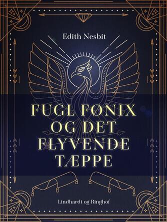 E. Nesbit: Fugl Fønix og det flyvende tæppe