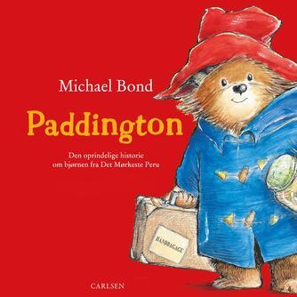 Michael Bond: Paddington : den oprindelige historie om bjørnen fra det mørkeste Peru (Ved Christian Bach)