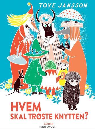 Tove Jansson: Hvem skal trøste Knytten? (Ved Marianne Iben Hansen)