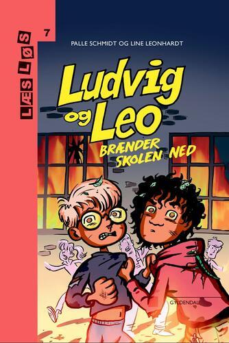 Palle Schmidt (f. 1972): Ludvig og Leo brænder skolen ned