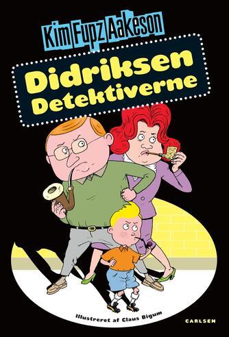 Kim Fupz Aakeson: Didriksen detektiverne (Ill. Claus Bigum)