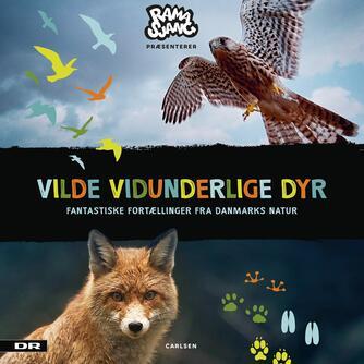 : Vilde vidunderlige dyr - Fantastiske fortællinger fra Danmarks Natur