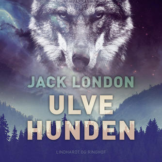 Jack London: Ulvehunden (Ved Kirsten Helms Bech)
