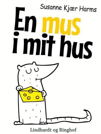 Susanne Kjær Harms: En mus i mit hus
