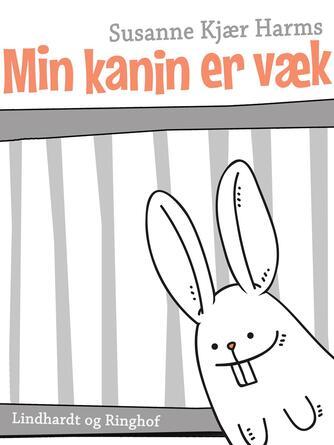 Susanne Kjær Harms: Min kanin er væk