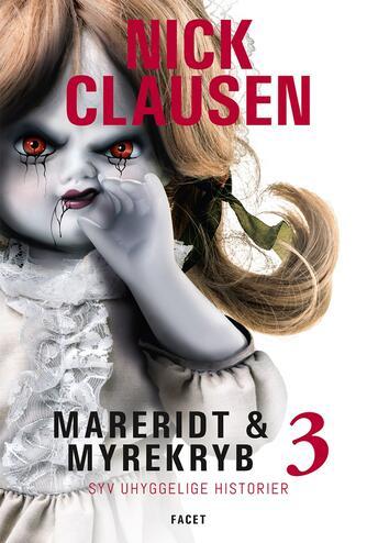 Nick Clausen: Mareridt & myrekryb : syv uhyggelige historier. 3