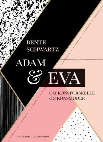 Bente Schwartz: Adam og Eva : om kønsforskelle og kønsmøder