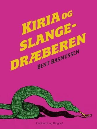 Bent Rasmussen (f. 1934): Kiria og slangedræberen